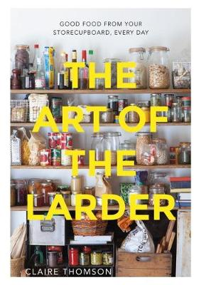 The Art of the Larder by Claire Thomson
