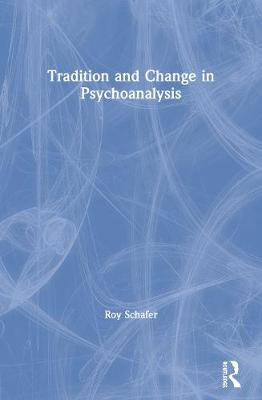 Tradition and Change in Psychoanalysis by Roy Schafer
