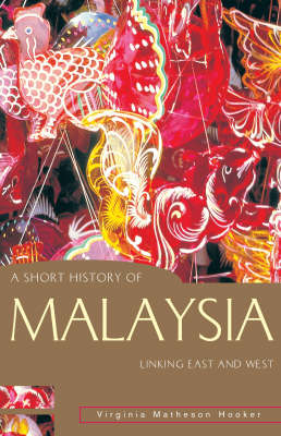 A Short History of Malaysia by Virginia Matheson Hooker