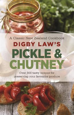 Digby Law's Pickle and Chutney Cookbook by Hachette Australia