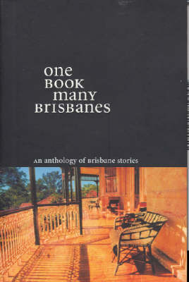 One Book Many Brisbanes: An Anthology of Brisbane Stories by Nicole Deuble