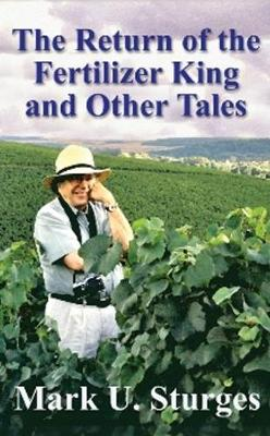 The Return of the Fertilizer King and Other Tales by Mark U. Sturges
