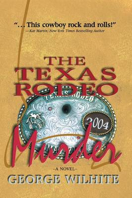The Texas Rodeo Murder by George Wilhite