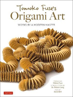 Tomoko Fuse's Origami Art: Works by a Modern Master by David Brill
