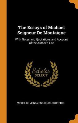 The Essays of Michael Seigneur de Montaigne: With Notes and Quotations and Account of the Author's Life by Michel Montaigne