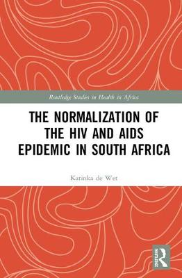The Normalization of the HIV and AIDS Epidemic in South Africa book