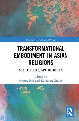 Transformational Embodiment in Asian Religions: Subtle Bodies, Spatial Bodies book