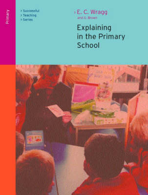Explaining in the Primary School by Ted Wragg