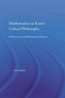 Mathematics in Kant's Critical Philosophy by Lisa Shabel