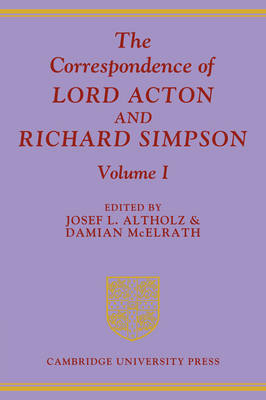 Correspondence of Lord Acton and Richard Simpson: Volume 1 book