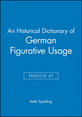 An Historical Dictionary of German Figurative Usage  Fasc. 47 by Keith Spalding