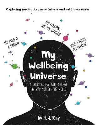 My Wellbeing Universe: A Journal That Will Change the Way You See the World. by H.J Ray