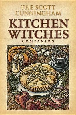 The Scott Cunningham Kitchen Witches Companion by Scott Cunningham