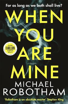 When You Are Mine: A heart-pounding psychological thriller about friendship and obsession by Michael Robotham