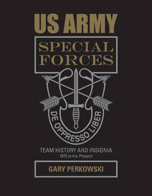 US Army Special Forces Team History and Insignia 1975 to the Present by Gary Perkowski
