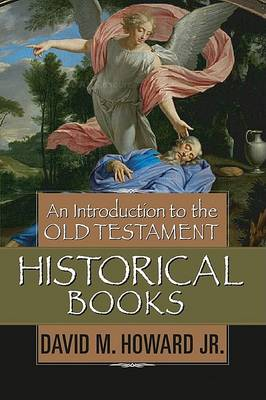Introduction to the Old Testament Historical Books by David M Howard Jr