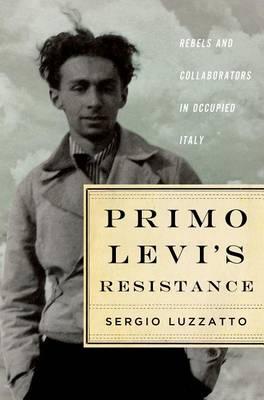 Primo Levi's Resistance by Sergio Luzzatto