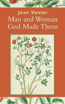 Man and Woman, God Made Them by Jean Vanier