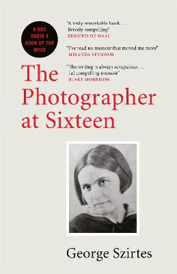 The Photographer at Sixteen: SHORTLISTED FOR THE WINGATE LITERARY PRIZE 2020 book