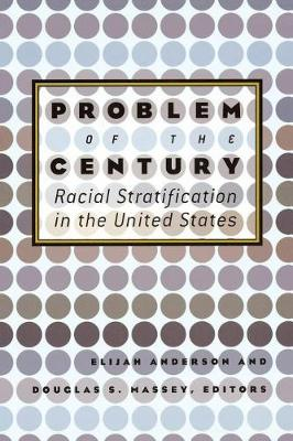 Problem of the Century: Racial Stratification in the United States by Elijah Anderson