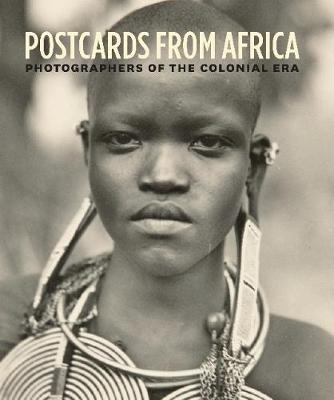 Postcards from Africa: Photographers of the Colonial Era by Christraud M. Geary