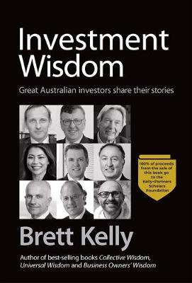 Investment Wisdom: Great Australian Investors Share Their Stories by Brett Kelly