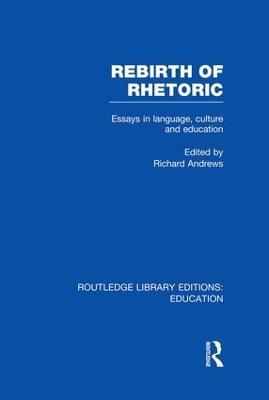 Rebirth of Rhetoric by Richard Andrews
