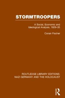 Stormtroopers: A Social, Economic and Ideological Analysis 1929-35 by Conan Fischer