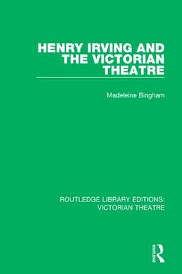 Henry Irving and The Victorian Theatre by Madeleine Bingham