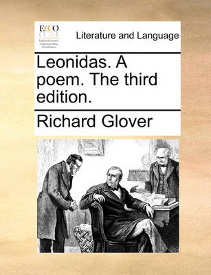 Leonidas. a Poem. the Third Edition. by Richard Glover
