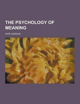 The Psychology of Meaning by Kate Gordon