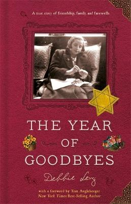 The Year of Goodbyes: A true story of friendship, family and farewells by Debbie Levy