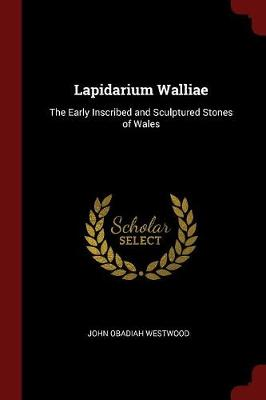 Lapidarium Walliae by John Obadiah Westwood