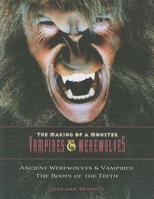 Ancient Werewolves and Vampires: The Roots of the Teeth by Adelaide Bennett