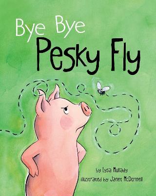 Bye Bye Pesky Fly by Lysa Mullady