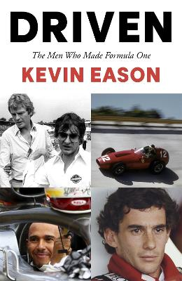 Driven: The Men Who Made Formula One by Kevin Eason