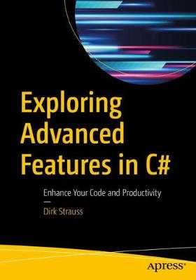 Exploring Advanced Features in C#: Enhance Your Code and Productivity by Dirk Strauss