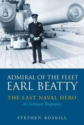 Admiral of the Fleet Lord Beatty by Stephen Wentworth Roskill