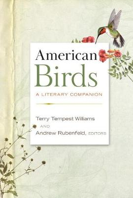 American Birds: A Literary Companion by Terry Tempest Williams and Andrew Rubenfeld editors