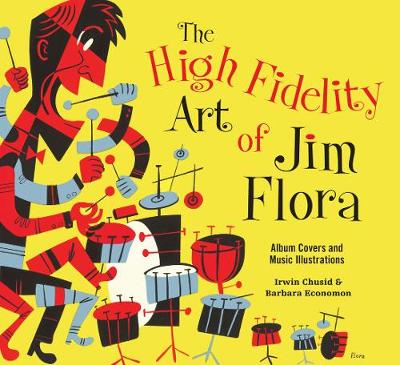 The High Fidelity Art Of Jim Flora by Irwin Chusid