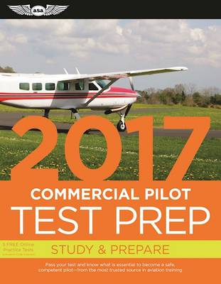 Commercial Pilot Test Prep 2017: Study & Prepare: Pass your test and know what is essential to become a safe, competent pilot   from the most trusted source in aviation training by ASA Test Prep Board