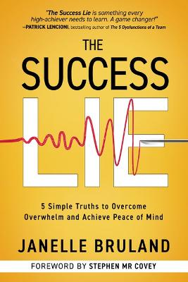 The Success Lie: 5 Simple Truths to Overcome Overwhelm and Achieve Peace of Mind by Janelle Bruland