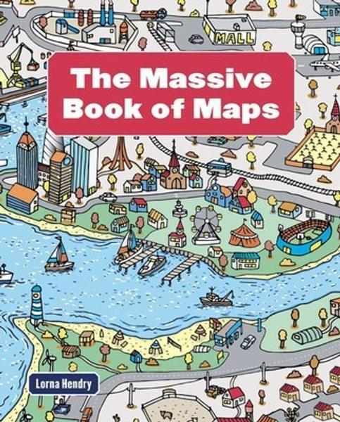 The Massive Book of Maps by Lorna Hendry