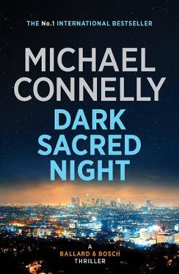 Dark Sacred Night: A Ballard and Bosch Novel by Michael Connelly