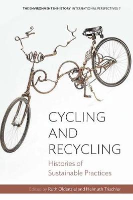 Cycling and Recycling: Histories of Sustainable Practices by Ruth Oldenziel
