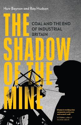 The Shadow of the Mine: Coal and the End of Industrial Britain book