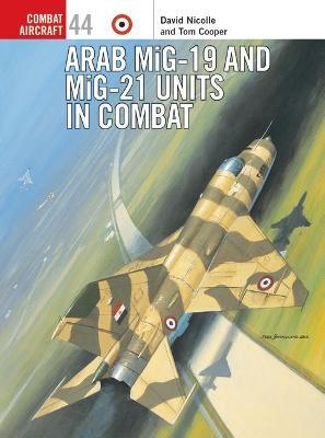Arab Mig-19 & Mig-21 Units in Combat by David Nicolle