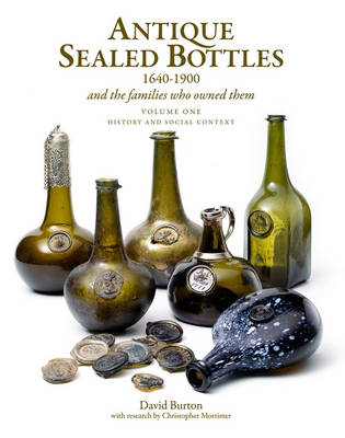 Antique Sealed Bottles 1640-1900: And the Families that Owned Them: 3 Volumes by David Burton