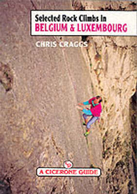 Selected Rock Climbs in Belgium and Luxembourg by Chris Craggs