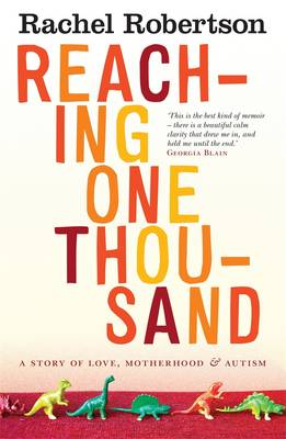Reaching One Thousand: A Story Of Love, Motherhood And Autism by Rachel Robertson